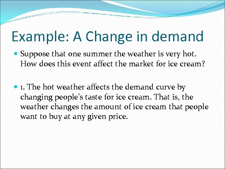Example: A Change in demand Suppose that one summer the weather is very hot.