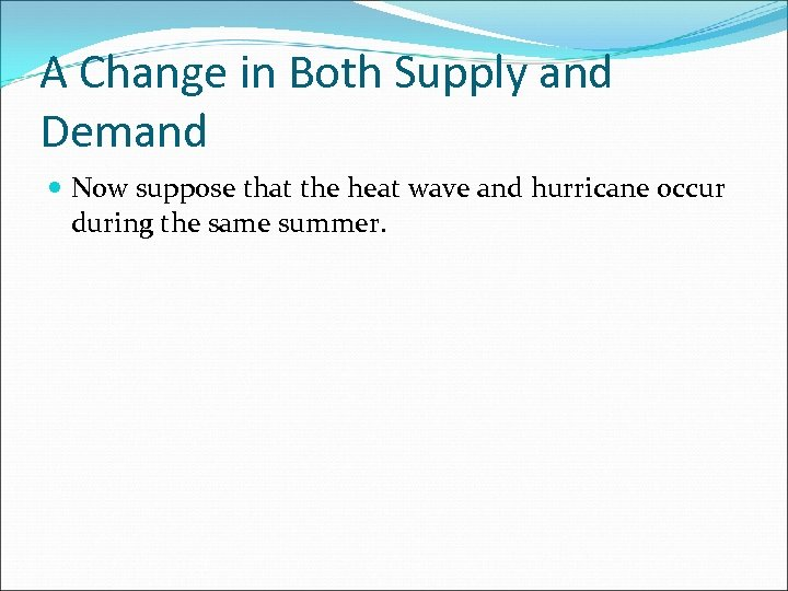 A Change in Both Supply and Demand Now suppose that the heat wave and