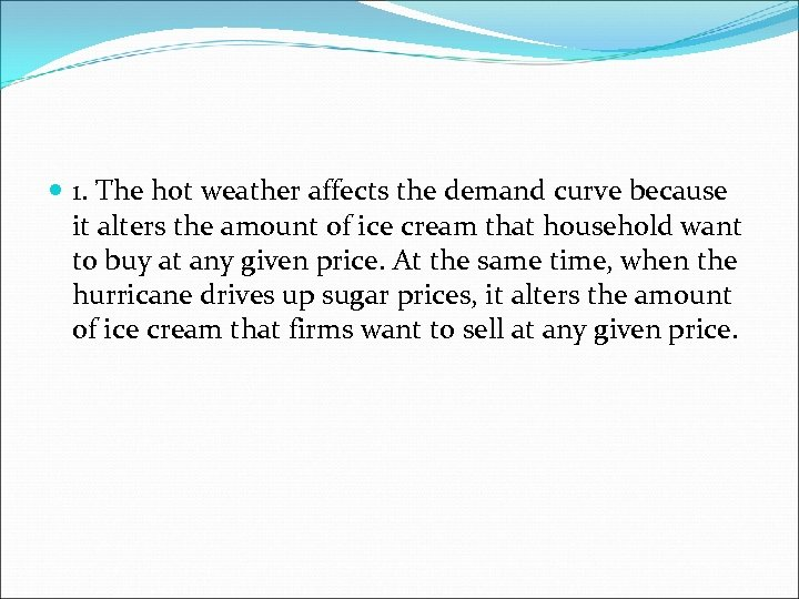 1. The hot weather affects the demand curve because it alters the amount