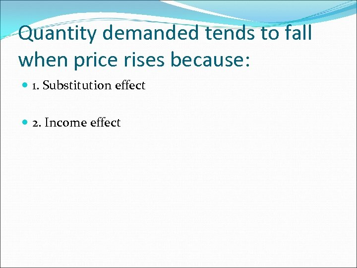 Quantity demanded tends to fall when price rises because: 1. Substitution effect 2. Income