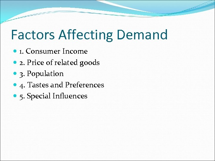 Factors Affecting Demand 1. Consumer Income 2. Price of related goods 3. Population 4.