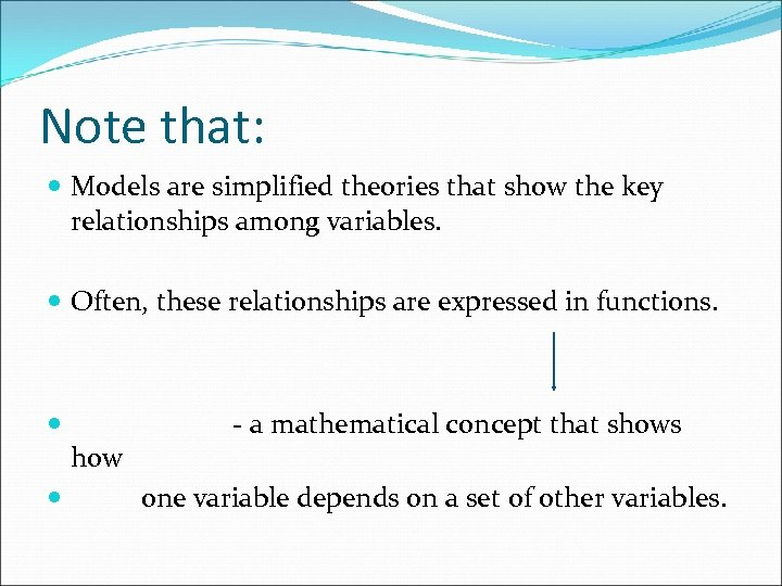 Note that: Models are simplified theories that show the key relationships among variables. Often,