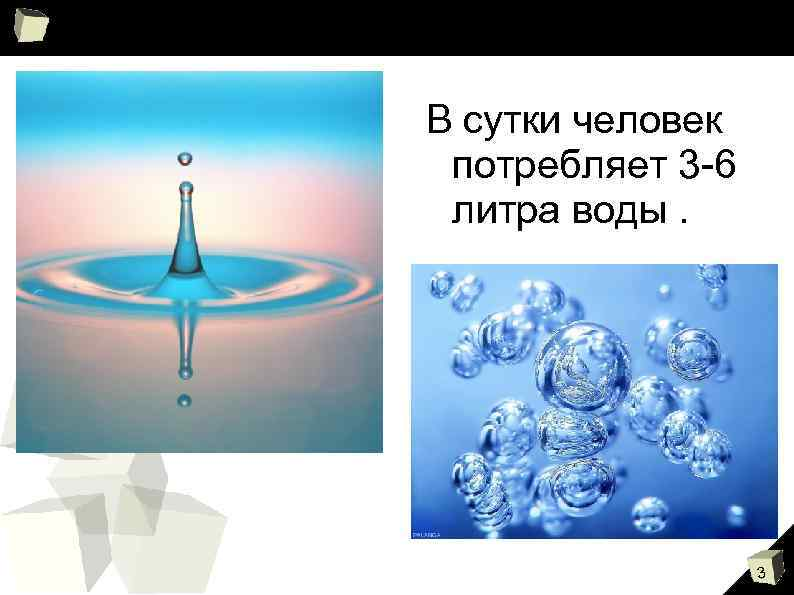 В сутки человек потребляет 3 -6 литра воды. 3