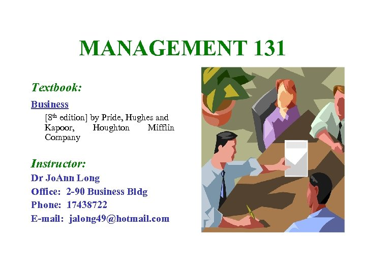 MANAGEMENT 131 Textbook: Business [8 th edition] by Pride, Hughes and Kapoor, Houghton Mifflin