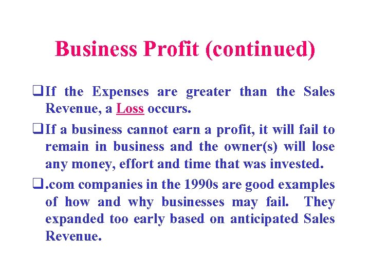 Business Profit (continued) q If the Expenses are greater than the Sales Revenue, a