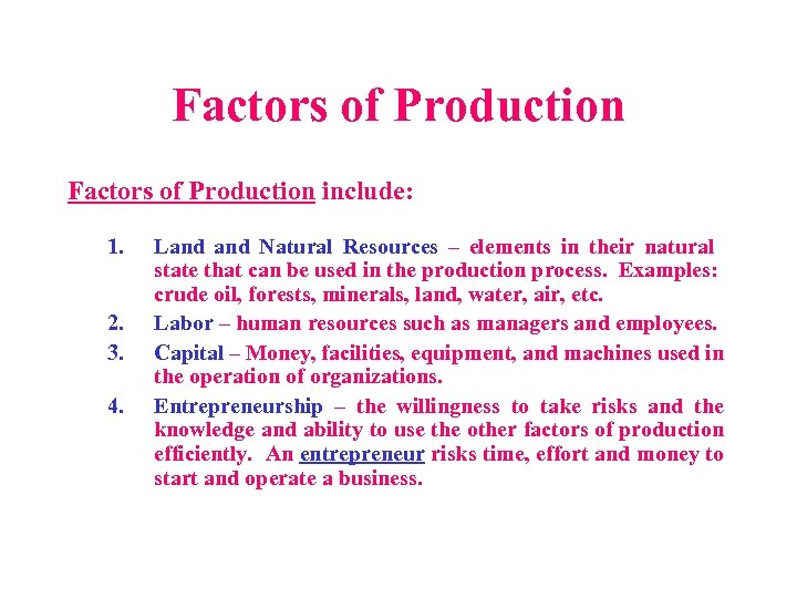 Factors of Production include: 1. 2. 3. 4. Land Natural Resources – elements in