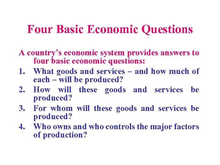 Four Basic Economic Questions A country's economic system provides answers to four basic economic
