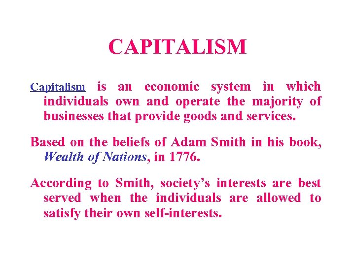CAPITALISM Capitalism is an economic system in which individuals own and operate the majority