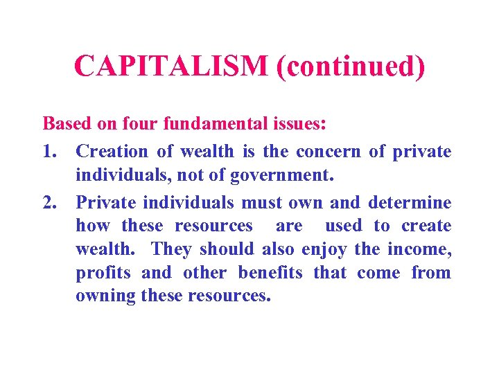 CAPITALISM (continued) Based on four fundamental issues: 1. Creation of wealth is the concern
