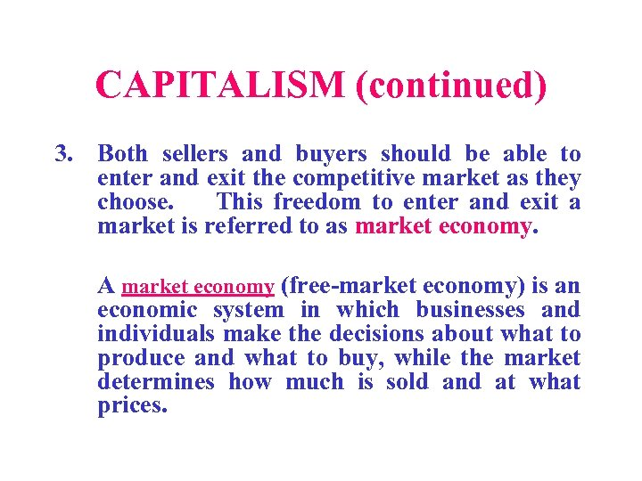 CAPITALISM (continued) 3. Both sellers and buyers should be able to enter and exit