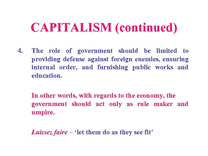 CAPITALISM (continued) 4. The role of government should be limited to providing defense against