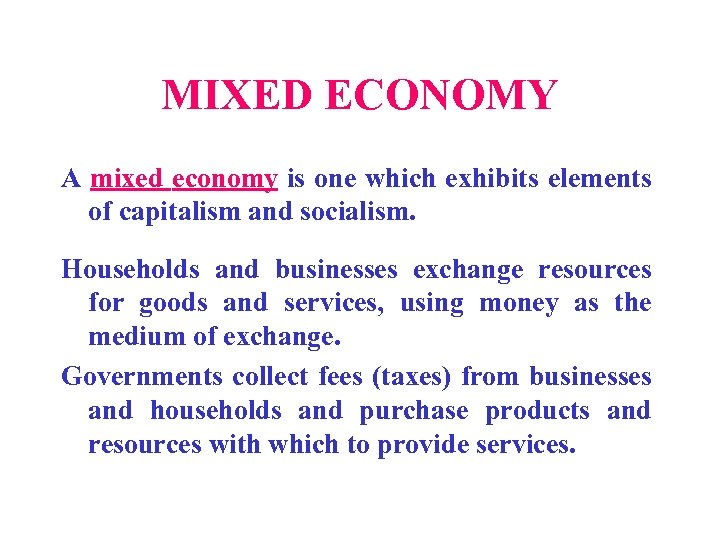 MIXED ECONOMY A mixed economy is one which exhibits elements of capitalism and socialism.