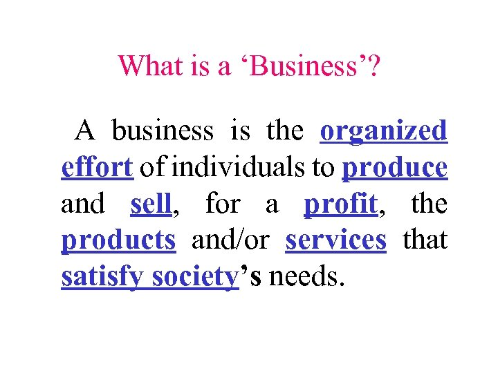 What is a 'Business'? A business is the organized effort of individuals to produce