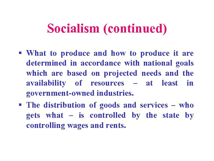 Socialism (continued) § What to produce and how to produce it are determined in
