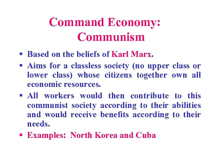 Command Economy: Communism § Based on the beliefs of Karl Marx. § Aims for