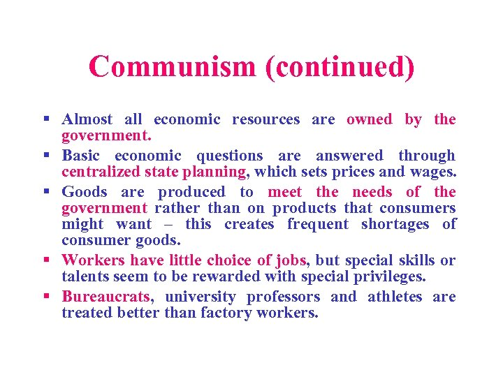 Communism (continued) § Almost all economic resources are owned by the government. § Basic