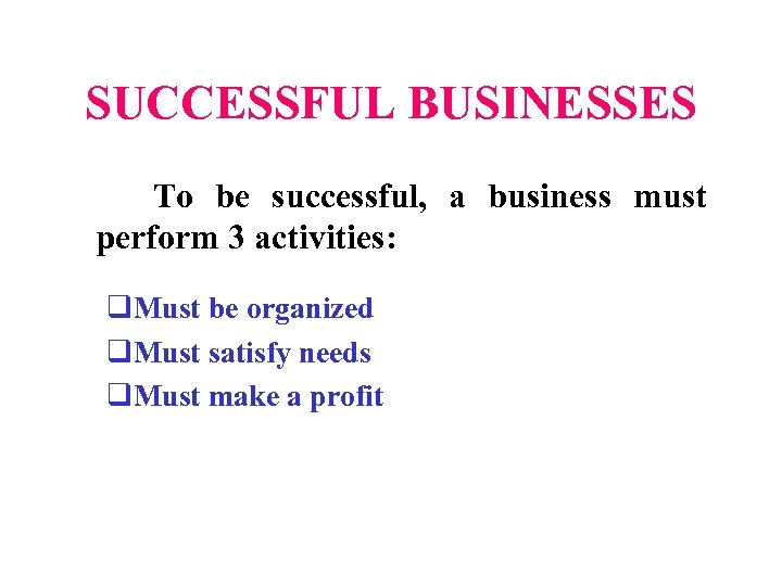SUCCESSFUL BUSINESSES To be successful, a business must perform 3 activities: q. Must be