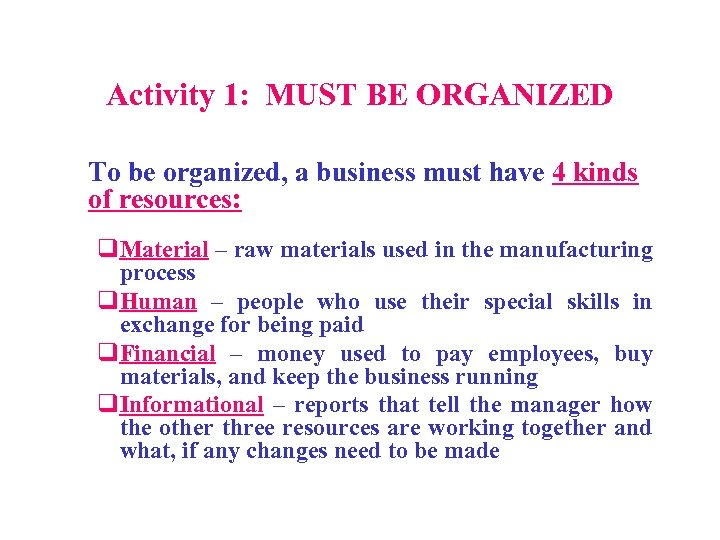 Activity 1: MUST BE ORGANIZED To be organized, a business must have 4 kinds