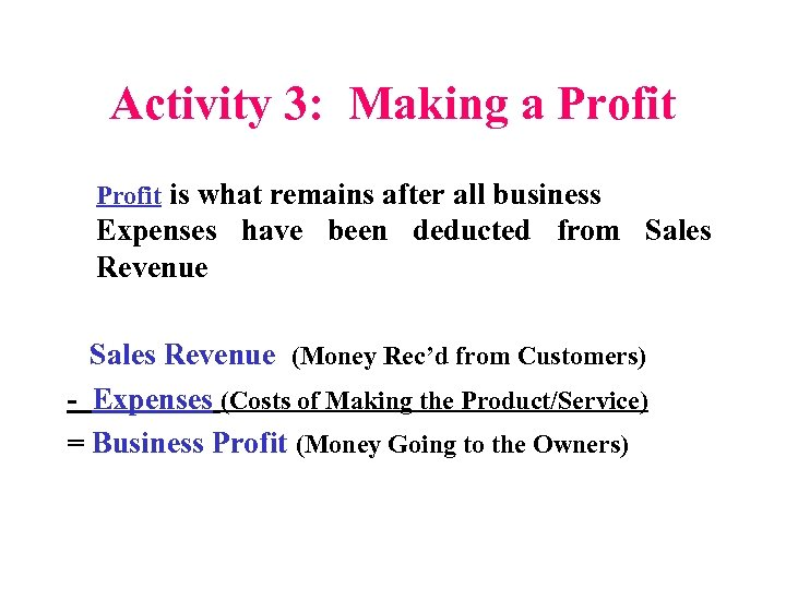 Activity 3: Making a Profit is what remains after all business Expenses have been