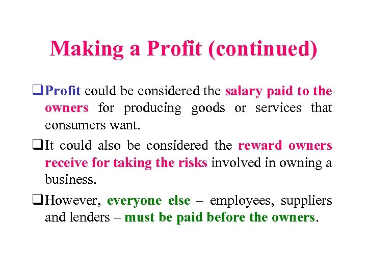 Making a Profit (continued) q Profit could be considered the salary paid to the