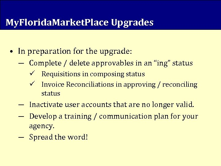 My. Florida. Market. Place Upgrades • In preparation for the upgrade: ― Complete /
