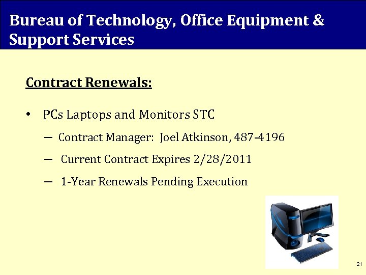 Bureau of Technology, Office Equipment & Support Services Contract Renewals: • PCs Laptops and