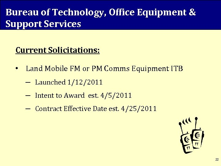 Bureau of Technology, Office Equipment & Support Services Current Solicitations: • Land Mobile FM