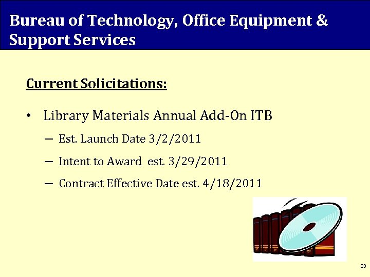 Bureau of Technology, Office Equipment & Support Services Current Solicitations: • Library Materials Annual