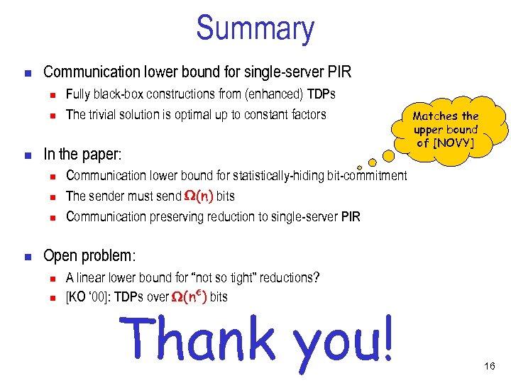 Summary n Communication lower bound for single-server PIR n n n In the paper: