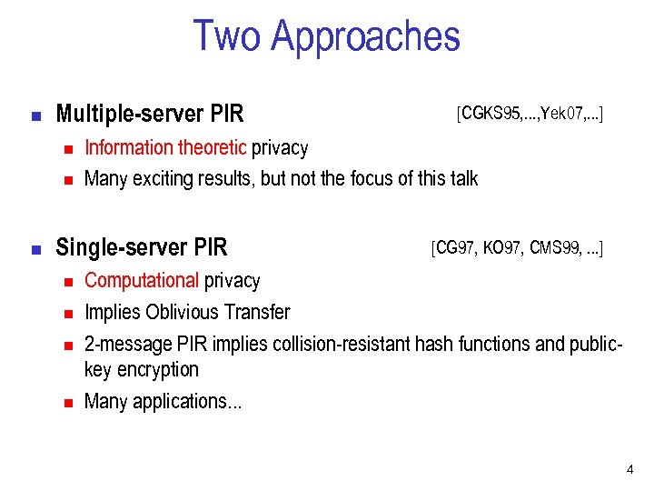 Two Approaches n Multiple-server PIR n n n Information theoretic privacy Many exciting results,