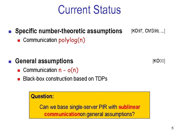 Current Status n Specific number-theoretic assumptions n n [KO 97, CMS 99, . .