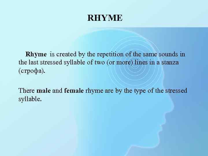 RHYME Rhyme is created by the repetition of the same sounds in the last