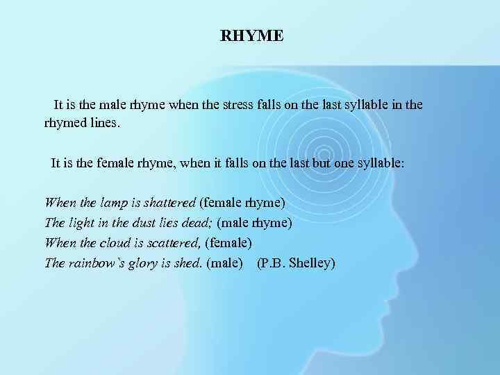 RHYME It is the male rhyme when the stress falls on the last syllable