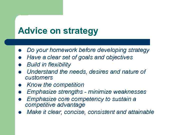 Advice on strategy l l l l Do your homework before developing strategy Have
