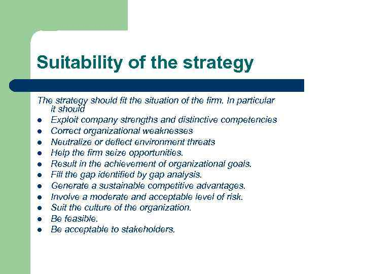 Suitability of the strategy The strategy should fit the situation of the firm. In