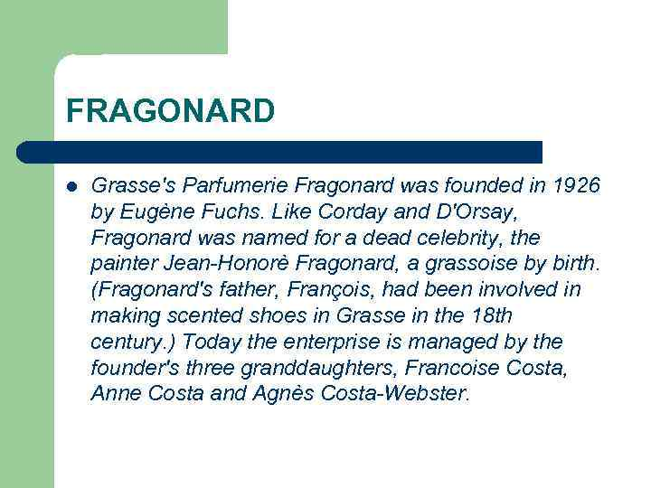 FRAGONARD l Grasse's Parfumerie Fragonard was founded in 1926 by Eugène Fuchs. Like Corday