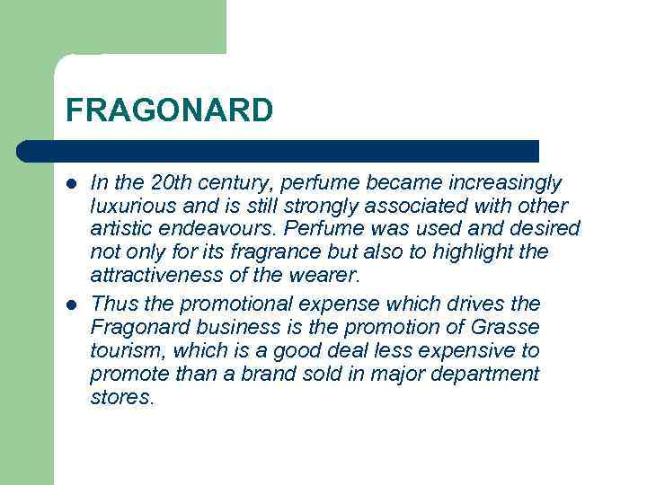 FRAGONARD l l In the 20 th century, perfume became increasingly luxurious and is