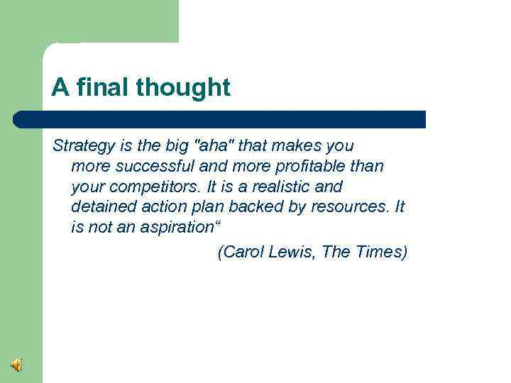 A final thought Strategy is the big