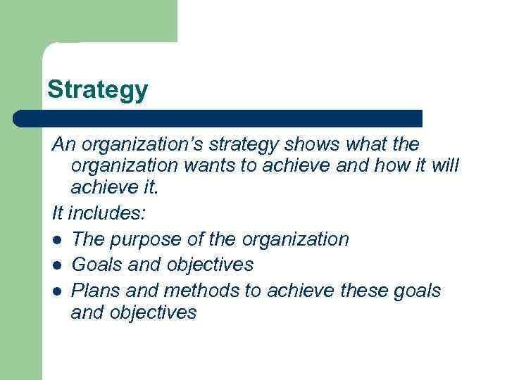 Strategy An organization's strategy shows what the organization wants to achieve and how it