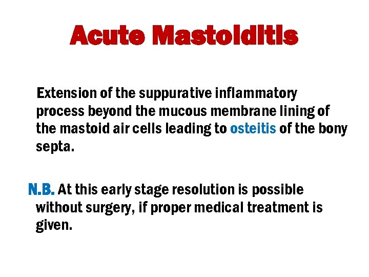 Acute Mastoiditis Extension of the suppurative inflammatory process beyond the mucous membrane lining of
