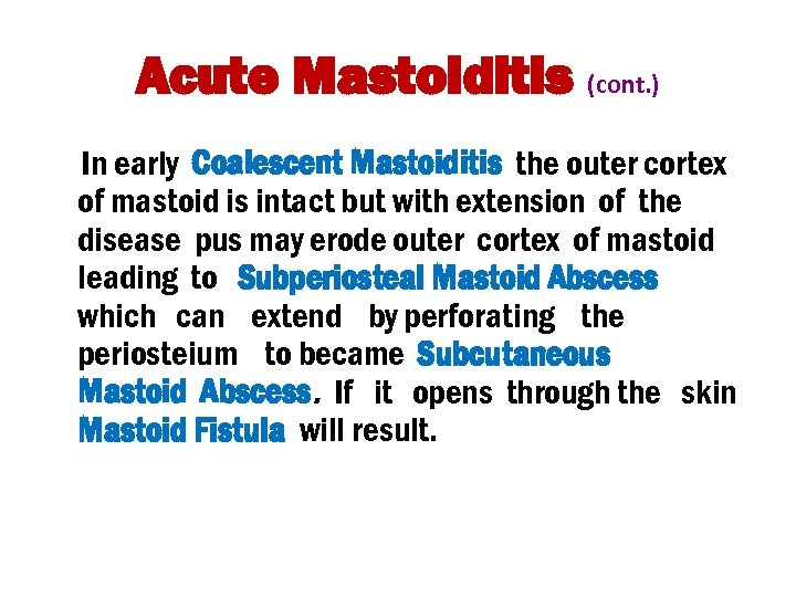 Acute Mastoiditis (cont. ) In early Coalescent Mastoiditis the outer cortex of mastoid is