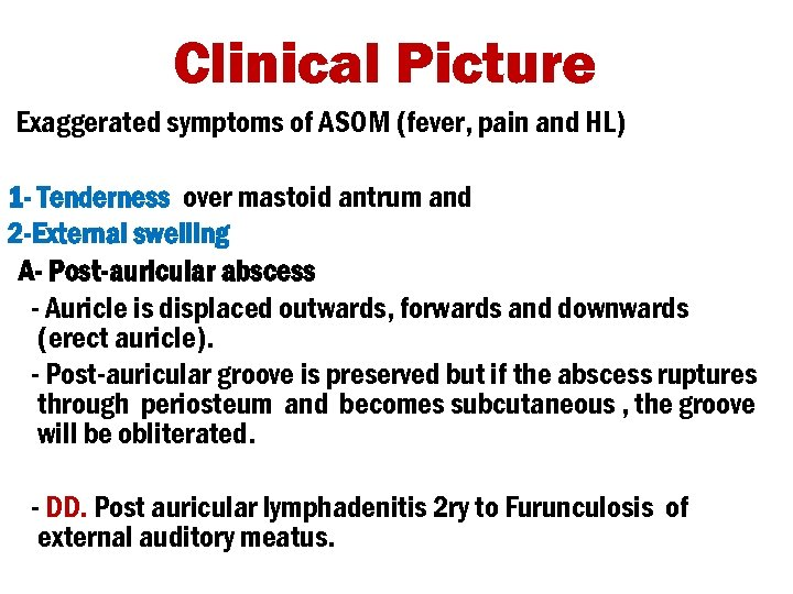 Clinical Picture Exaggerated symptoms of ASOM (fever, pain and HL) 1 - Tenderness over