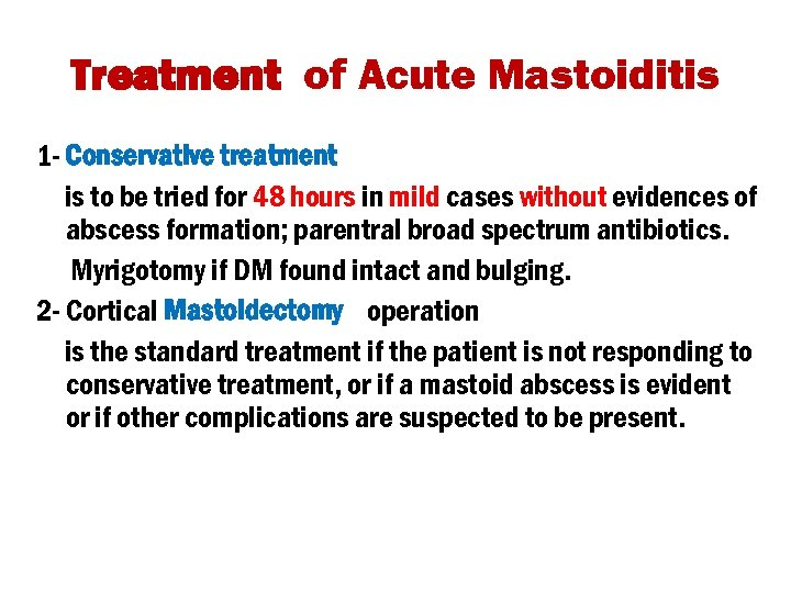 Treatment of Acute Mastoiditis 1 - Conservative treatment is to be tried for 48
