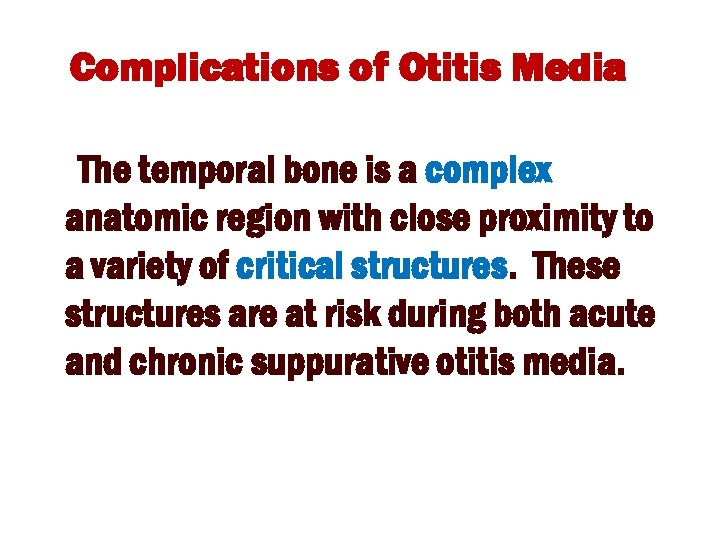 Complications of Otitis Media The temporal bone is a complex anatomic region with close