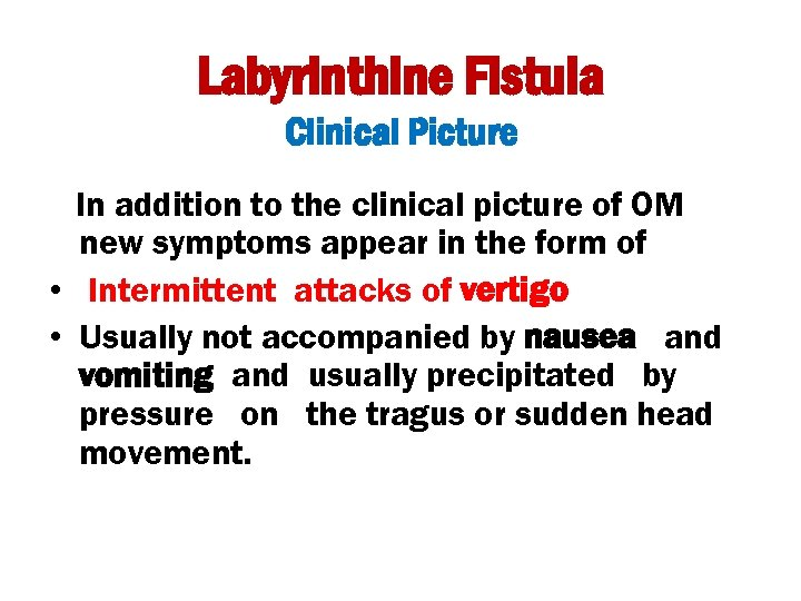 Labyrinthine Fistula Clinical Picture In addition to the clinical picture of OM new symptoms