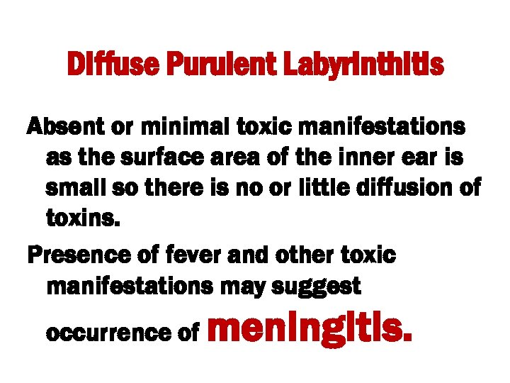 Diffuse Purulent Labyrinthitis Absent or minimal toxic manifestations as the surface area of the