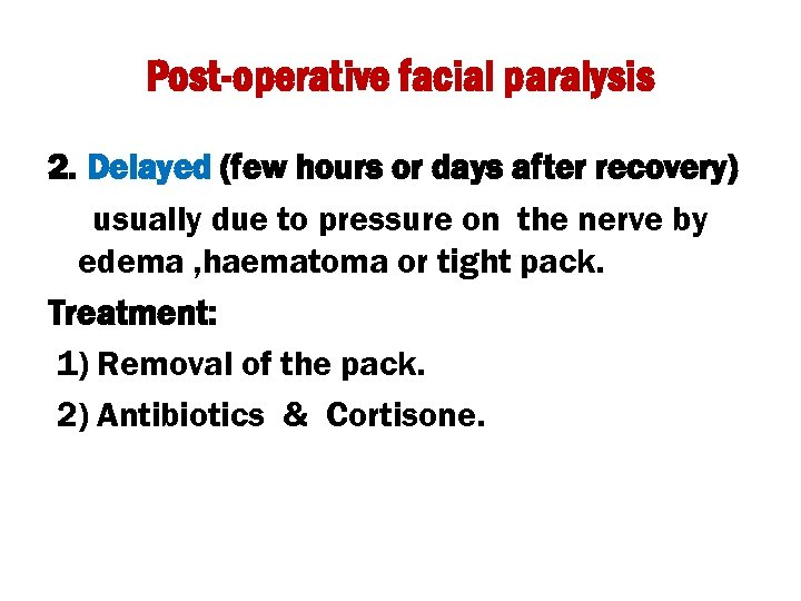 Post-operative facial paralysis 2. Delayed (few hours or days after recovery) usually due to