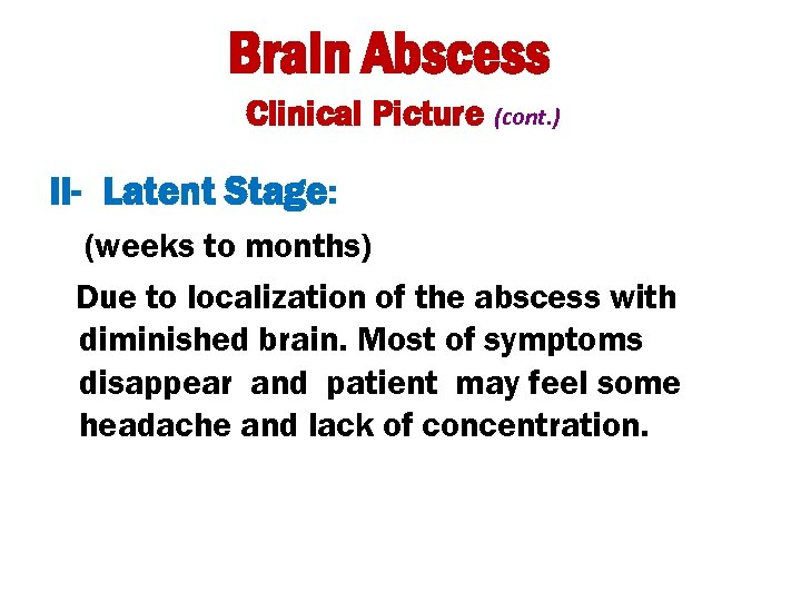 Brain Abscess Clinical Picture (cont. ) II- Latent Stage: (weeks to months) Due to