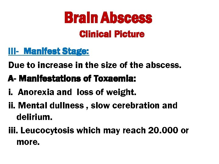 Brain Abscess Clinical Picture III- Manifest Stage: Due to increase in the size of