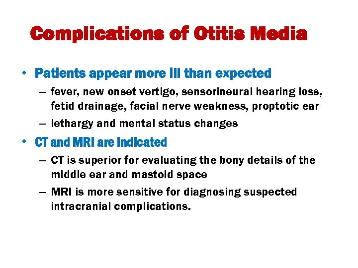 Complications of Otitis Media • Patients appear more ill than expected – fever, new